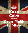 Keep Calm because Zayn Malik Is Mine - Personalised Poster A1 size