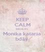 KEEP CALM becoz it's  Monika kataria  bđãý  - Personalised Poster A1 size