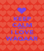KEEP CALM BECUZ I LOVE WAQAAR - Personalised Poster A1 size