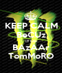 KEEP CALM BeCUz IT hAv BAzAAr TomMoRO - Personalised Poster A1 size