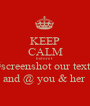 KEEP CALM before I #screenshot our texts and @ you & her  - Personalised Poster A1 size