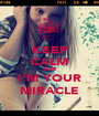 KEEP CALM BEIBII I'M YOUR MIRACLE - Personalised Poster A1 size