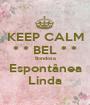 KEEP CALM * * BEL * * Bondosa Espontânea Linda - Personalised Poster A1 size