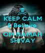 KEEP CALM & Believe  IN OM NAMAH SHIVAY - Personalised Poster A1 size