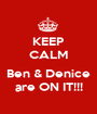KEEP CALM  Ben & Denice are ON IT!!! - Personalised Poster A1 size
