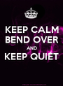 KEEP CALM BEND OVER AND KEEP QUIET  - Personalised Poster A1 size