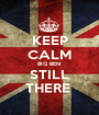 KEEP CALM BIG BEN  STILL THERE  - Personalised Poster A1 size