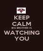 KEEP CALM BIG BROTHER IS WATCHING YOU - Personalised Poster A1 size