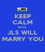KEEP CALM BILLIE, JLS WILL MARRY YOU - Personalised Poster A1 size