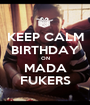 KEEP CALM BIRTHDAY ON MADA FUKERS - Personalised Poster A1 size