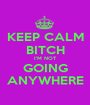 KEEP CALM BITCH I'M NOT GOING ANYWHERE - Personalised Poster A1 size