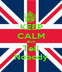KEEP CALM Bitch Tell Nobody - Personalised Poster A1 size