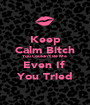 Keep Calm Bitch You Couldn't Be Me Even If  You Tried - Personalised Poster A1 size