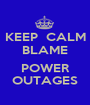 KEEP  CALM BLAME  POWER OUTAGES - Personalised Poster A1 size