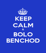 KEEP CALM & BOLO BENCHOD - Personalised Poster A1 size