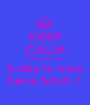 KEEP CALM boomama yur b.day is now here bitch !  - Personalised Poster A1 size