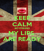 KEEP CALM BOYFRIEND MY LIPS  ARE READY - Personalised Poster A1 size