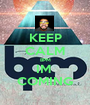 KEEP CALM BPM IM  COMING - Personalised Poster A1 size