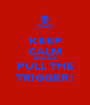 KEEP CALM BREATHE PULL THE TRIGGER! - Personalised Poster A1 size