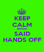 KEEP CALM BRODIE SAID HANDS OFF - Personalised Poster A1 size