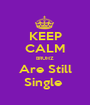KEEP CALM BRUHZ Are Still Single  - Personalised Poster A1 size
