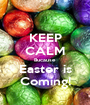 KEEP CALM Bucause Easter is Coming! - Personalised Poster A1 size