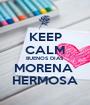KEEP CALM BUENOS DIAS MORENA  HERMOSA - Personalised Poster A1 size