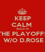 KEEP CALM  BULLS IN THE PLAYOFFS  W/O D.ROSE - Personalised Poster A1 size