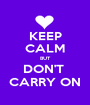 KEEP CALM BUT DON'T  CARRY ON - Personalised Poster A1 size