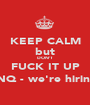 KEEP CALM but DON'T FUCK IT UP (INQ - we're hiring) - Personalised Poster A1 size