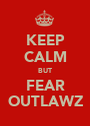 KEEP CALM BUT FEAR OUTLAWZ - Personalised Poster A1 size