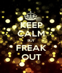 KEEP CALM BUT FREAK OUT - Personalised Poster A1 size