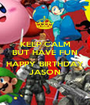 KEEP CALM BUT HAVE FUN  HAPPY BIRTHDAY JASON - Personalised Poster A1 size