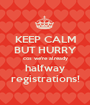 KEEP CALM BUT HURRY cos we're already halfway registrations! - Personalised Poster A1 size