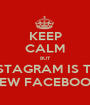 KEEP CALM BUT INSTAGRAM IS THE NEW FACEBOOK - Personalised Poster A1 size