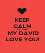 KEEP CALM BUT MISS  MY DAVID LOVE YOU! - Personalised Poster A1 size