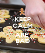 KEEP CALM BUT  THE  COOKIES  ARE  BAD - Personalised Poster A1 size