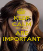 KEEP CALM BUT YOU ARE IMPORTANT - Personalised Poster A1 size