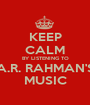 KEEP CALM BY LISTENING TO A.R. RAHMAN'S MUSIC - Personalised Poster A1 size