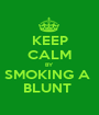 KEEP CALM BY SMOKING A  BLUNT  - Personalised Poster A1 size