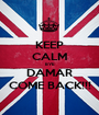 KEEP CALM BYE DAMAR COME BACK!!! - Personalised Poster A1 size