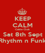 KEEP CALM Cable Club Sat 8th Sept Rhythm n Funk - Personalised Poster A1 size