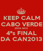 KEEP CALM CABO VERDE ESTÁ NOS 4ºs FINAL DA CAN2013 - Personalised Poster A1 size