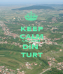 KEEP CALM CACI SUNT  DIN  TURT - Personalised Poster A1 size