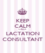 KEEP CALM CALL A LACTATION CONSULTANT - Personalised Poster A1 size