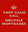 KEEP CALM CALL  MELVILLE MORTGAGES - Personalised Poster A1 size