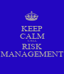 KEEP CALM CALL RISK MANAGEMENT - Personalised Poster A1 size