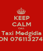 KEEP CALM CaLL Taxi Medgidia ON 0761132741 - Personalised Poster A1 size