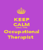 KEEP CALM CALL THE  Occupational  Therapist  - Personalised Poster A1 size