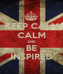 KEEP CALM CALM AND BE INSPIRED - Personalised Poster A1 size